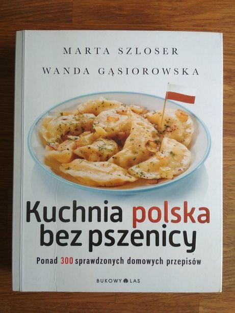 """Książka """"Kuchnia polska bez pszenicy"""" M. Szloser, W. Gąsiorowska"""