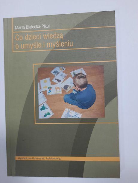 Białecka - Pikul Co dzieci wied,a o umyśle i myśleniu