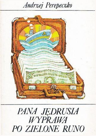 Pana Jędrusia wyprawa po zielone runo - Andrzej Perepeczko