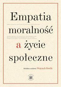Empatia moralność a życie społeczne Red: Pawlik Wojciech