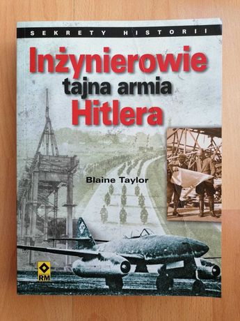 Inżynierowie tajna armia Hitlera - Blaine Taylor