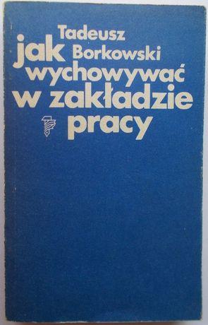 Książka 1980r. Jak wychowywać w zakładzie pracy T. Borkowski PRL