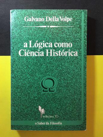 Galvano Della Volpe  - A Lógica como Ciência Histórica (Portes Grátis)