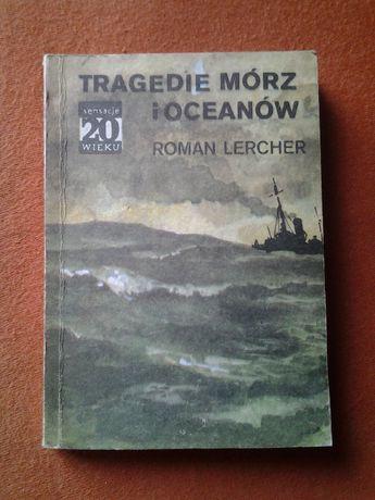 """Roman Lercher """"Tragedie mórz i oceanów"""" sensacje XX wieku"""