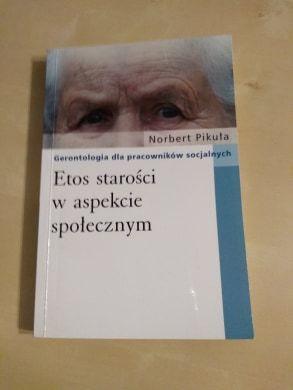 Norbert Pikuła- Etos starości w aspekcie społecznym