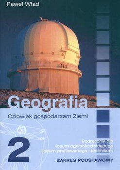 Geografia 2. Człowiek gospodarzem Ziemi