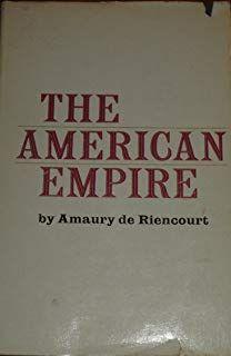The american empire by Amaury de Riencourt
