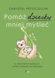 Pomóż dziecku mniej myśleć Autor: Petitcollin Christel