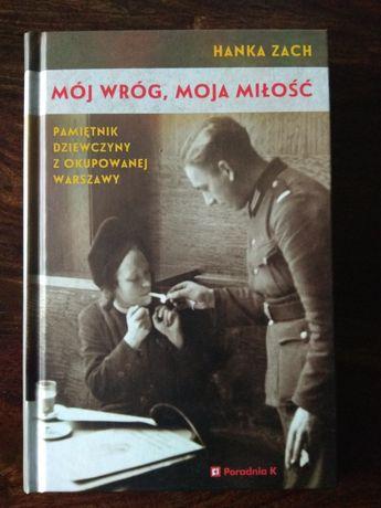 Hanka Zach - Mój wróg, moja miłość. Pamiętnik z okupowanej Warszawy