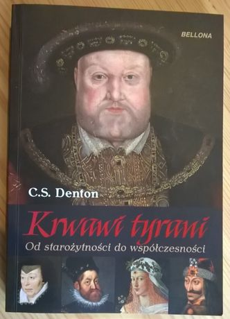 Krwawi tyrani od starożytności do współczesności - C.S. Denton