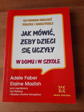 Książka Jak mówić żeby dzieci się uczyły