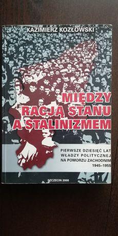 Między racją stanu a stalinizmem - K. Kozłowski