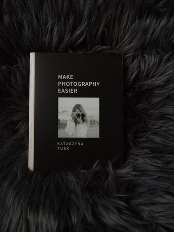 Make Photograhy Easier Katarzyna Tusk