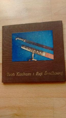 Broń Kaukazu i Azji Środkowej Katalog wystawy 1000 słów o dawnej broni