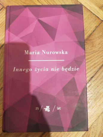 """Maria Nurowska """"Innego życie nie będzie"""""""