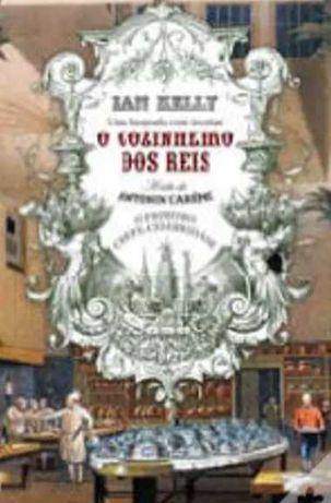 O Cozinheiro dos Reis A Vida de Antonin Carême de Ian Kelly