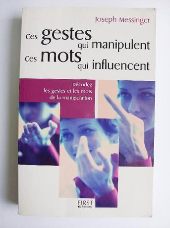 Ces gestes qui manipulent, ces mots qui influencent - Joseph Messinger