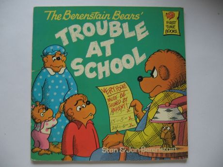 The Berenstain Bears' Trouble at School. A First Time Book.