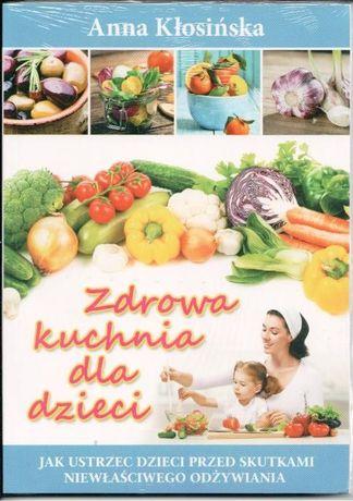 Zdrowa kuchnia dla dzieci Anna Kłosińska