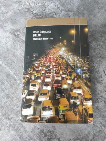 """Delhi Stolica ze złota i snu"" Rana Dasgupta"