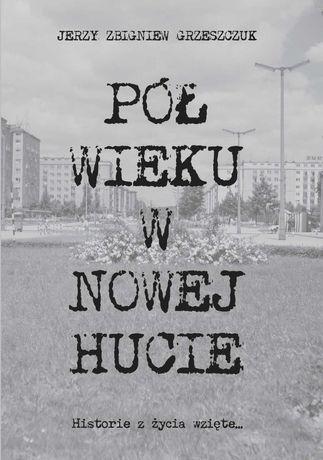 """Książka  """"Pół wieku w Nowej Hucie"""""""