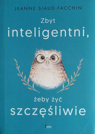 """""""Zbyt inteligentni, żeby żyć szczęśliwie"""" Jeanne Siaud-Facchin"""
