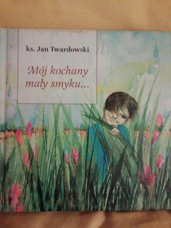 Mój kochany mały smyku ks. Jan Twardowski