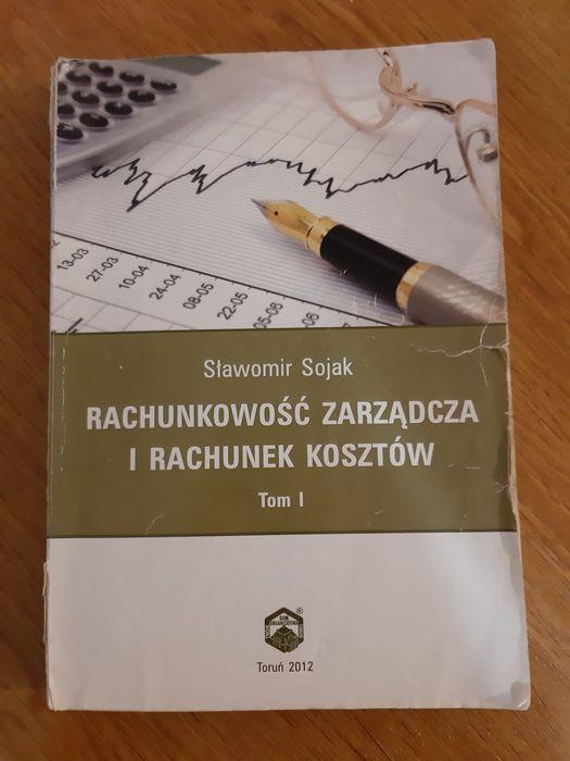 Rachunkowość zarządcza i rachunek kosztów, Sławomir Sojak, Tom I Toruń - image 1