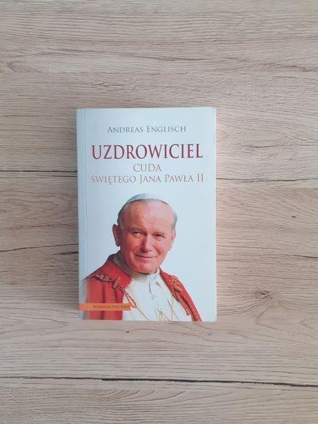 Uzdrowiciel. Cuda Świętego Jana Pawła II - Andreas Englisch