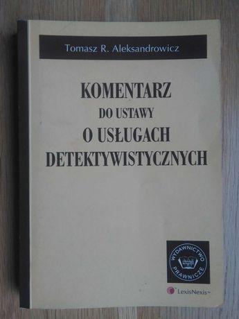 Komentarz do ustawy o usługach detektywistycznych T. Aleksandrowicz