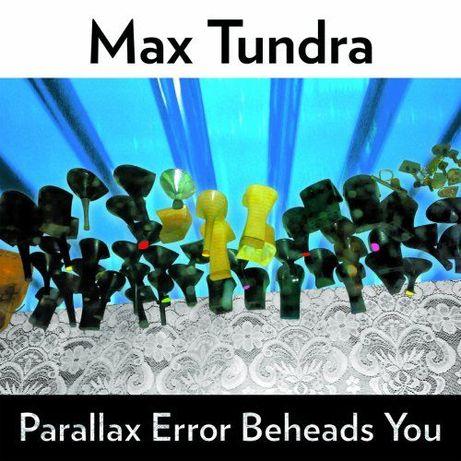 Max Tundra – Parallax Error Beheads You