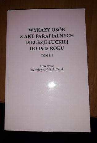 Wykaz osób z akt parafialnych diecezji łuckiej do 1945... tom 3,5,6,8