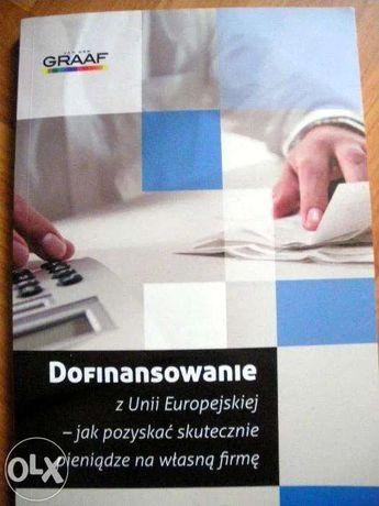 """Książka+CD """"Dofinansowanie z UE-jak pozyskać skutecznie pieniądze/now"""