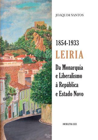 Leiria - Da Monarquia e Liberalismo à República e Estado Novo