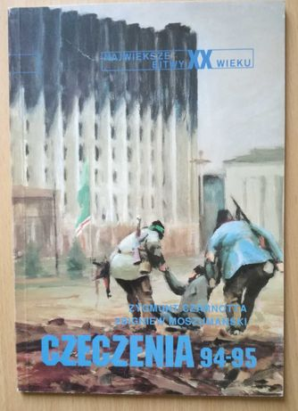 """""""Czeczenia 94-95"""". Seria: Największe bitwy XX wieku."""