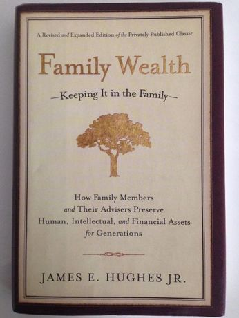 Family wealth - Keeping it in the family : James E. Hughes Jr
