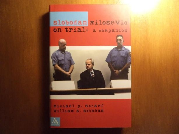 M. SCHARF; W. SCHABAS Slobodan Milosevic On Trial. A Companion
