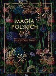 Magia polskich ziół Autor: Patrycja Machałek
