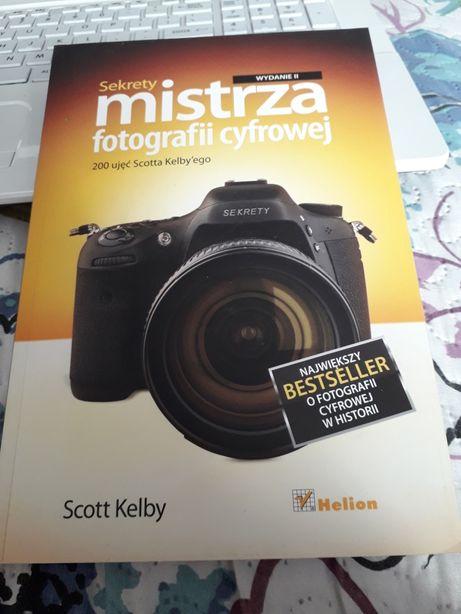 Sekrety mistrza fotografii cyfrowej Scott Kelby wydanie II Nowa