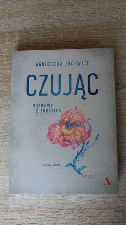 Czując, rozmowy o emocjach Agnieszka Jucewicz