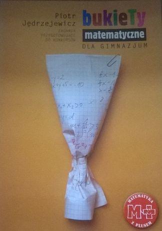 Bukiety matematyczne - zadania przygotowujące do konkursów GIMNAZJUM