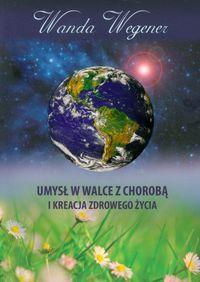 Umysł w walce z chorobą i kreacja zdrowego życia z płytą CD W. Wegener
