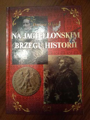 """Sprzedam """"Na jagiellońskim brzegu historii"""" Dariusza Wizora"""