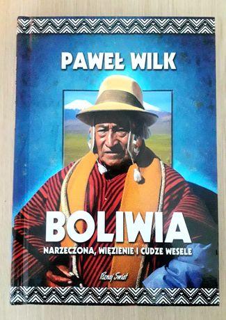 Boliwia narzeczona, więzienie i cudze wesele Paweł Wilk