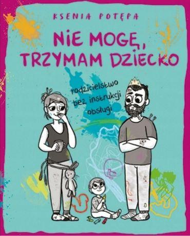 """Książka """"Nie mogę, trzymam dziecko"""" Ksenia Potępa"""