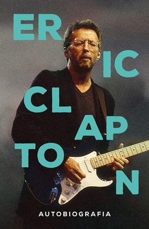 bb Eric Clapton. Autobiografia Autor: Eric Clapton
