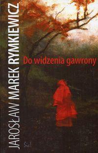 """""""Do widzenia gawrony"""" Jarosław Marek Rymkiewicz"""
