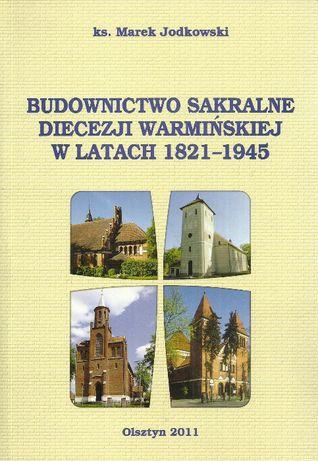 Budownictwo sakralne diecezji warmińskiej w latach 1821/1945