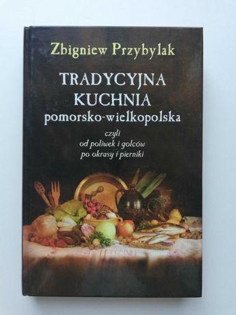 """""""Tradycyjna kuchnia pomorsko-wielkopolska"""" Zbigniew Przybylak"""