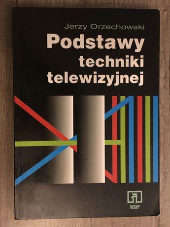 Podstawy techniki telewizyjnej - Jerzy Orzechowski